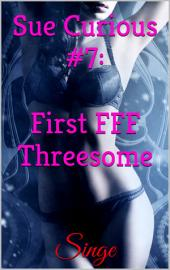 Sue Curious #7: First FFF Threesome