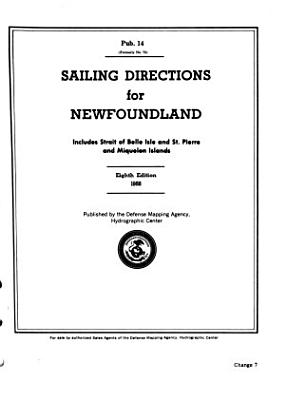 Sailing Directions for Newfoundland  Includes Strait of Belle Isle and St  Pierre and Miquelon Islands