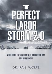 The Perfect Labor Storm 2.0: Workforce Trends That Will Change The Way You Do Business