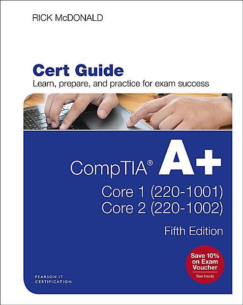 CompTIA A+ Core 1 (220-1001) and Core 2 (220-1002) Cert Guide