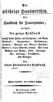 Die Gelehrige Hauswirthin: Ein Handbuch für Frauenzimmer welches die ganze Kochkunst ... in 872 Rubriken umfasst