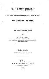 Die Apostelgeschichte, oder Entwickelung der Kirche von Jerusalem bis Rom: ein bibl.-histor. Versuch, Band 1