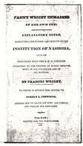 Fanny Wright Unmasked by Her Own Pen: Explanatory Notes, Respecting the Nature and Objects of the Institution of Nashoba, and of the Principles Upon Which It Is Founded