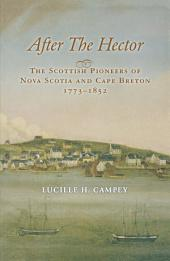 After the Hector: The Scottish Pioneers of Nova Scotia and Cape Breton, 1773-1852, Edition 2
