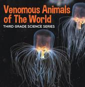 Venomous Animals of The World : Third Grade Science Series: Poisonous Animals Book for Kids