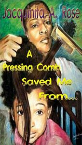 A Pressing Comb Saved Me From...: A Short Remember When