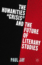 """The Humanities """"Crisis"""" and the Future of Literary Studies"""