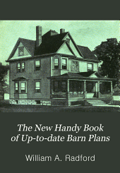 The New Handy Book of Up-to-date Barn Plans: Being a Complete Collection of Practical, Economical and Commonsense Plans of Barns, Out-buildings and Stock Sheds