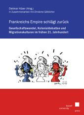 Frankreichs Empire schlägt zurück: Gesellschaftswandel, Kolonialdebatten und Migrationskulturen im frühen 21. Jahrhundert