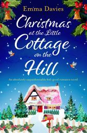 Christmas at the Little Cottage on the Hill: An absolutely unputdownable feel good romance novel