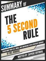 Summary Of  The 5 Second Rule  Transform your Life  Work  and Confidence with Everyday Courage   By Mel Robbins  PDF