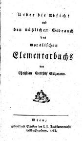Uiber die Absicht und den nützlichen Gebrauch des moralischen Elementarbuchs: Band 1