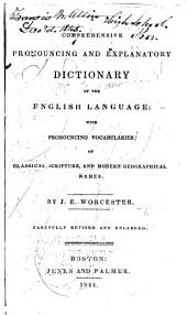 Comprehensive Pronouncing and Explanatory Dictionary of the English Language: With Pronouncing Vocabularies of Classical, Scripture, and Modern Geographical Names