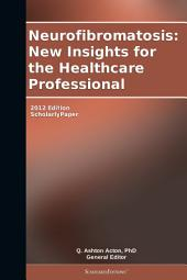 Neurofibromatosis: New Insights for the Healthcare Professional: 2012 Edition: ScholarlyPaper