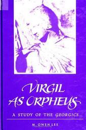 Virgil as Orpheus: A Study of the Georgics