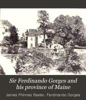 Sir Ferdinando Gorges and His Province of Maine: Including the Brief Relation, the Brief Narration, His Defence, the Charter Granted to Him, His Will, and His Letters, Volume 18