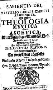 Sapientia Dei in mysterio crucis Christi abscondita: die wahre theologia mystica od. ascetica aller Gläubigen, Band 1