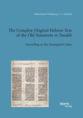 The Complete Original Hebrew Text of the Old Testament Or Tanakh: According to the Leningrad Codex