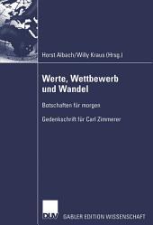 Werte, Wettbewerb und Wandel: Botschaften für morgen — Gedenkschrift für Carl Zimmerer