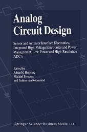 Analog Circuit Design: Sensor and Actuator Interface Electronics, Integrated High-Voltage Electronics and Power Management, Low-Power and High-Resolution ADC's