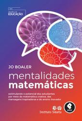 Mentalidades Matemáticas: Estimulando o Potencial dos Estudantes por Meio da Matemática Criativa, das Mensagens Inspiradoras e do Ensino Inovador