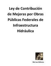 Ley de Contribución de Mejoras por Obras Públicas Federales de Infraestructura Hidráulica