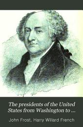 The Presidents of the United States from Washington to Cleveland: Comprising Their Personal and Political History