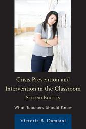 Crisis Prevention and Intervention in the Classroom: What Teachers Should Know, Edition 2