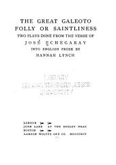 The Great Galeoto: Folly Or Saintliness; Two Plays Done from the Verse of José Echegaray Into English Prose by Hannah Lynch