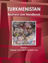 Turkmenistan Business Law Handbook: Strategic Information and Laws