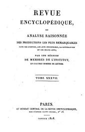 Revue encyclopédique, ou analyse raisonnée des productions les plus remarquables dans la politique, les sciences, l'industrie et les beaux-arts: recueil mensuel, Volume37