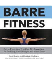 Barre Fitness: Barre Exercises You Can Do Anywhere for Flexibility, Core Strength, and a Lean Body