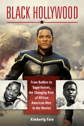 Black Hollywood  From Butlers to Superheroes  the Changing Role of African American Men in the Movies PDF