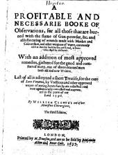 A Profitable and Necessarie Booke of Observations, for All Those that are Burned with the Flame of Gun-powder: ... With an Addition of Most Approved Remedies ... Last of All is Adjoyned a Short Treatise, for the Cure of Lues Venerea
