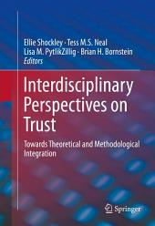 Interdisciplinary Perspectives on Trust: Towards Theoretical and Methodological Integration