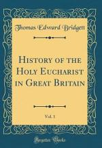 History of the Holy Eucharist in Great Britain, Vol. 1 (Classic Reprint)