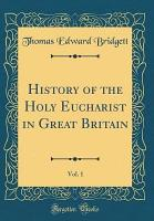History of the Holy Eucharist in Great Britain  Vol  1  Classic Reprint  PDF