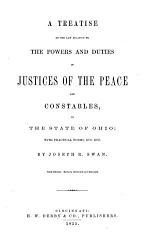 A Treatise on the Law Relating to the Powers and Duties of Justices of the Peace and Constables, in the State of Ohio