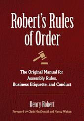 Robert's Rules of Order: The Original Manual for Assembly Rules, Business Etiquette, and Conduct