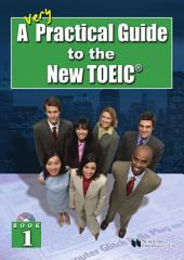 A Very Practical Guide to the New TOEIC-Book 1: Book 1