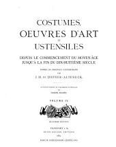 Costumes, oeuvres d'art et ustensiles depuis le commencement du moyen âge jusqu'á la fin du dix-huitim̀e siècle: d'après les originaaux contemporains, Volume4