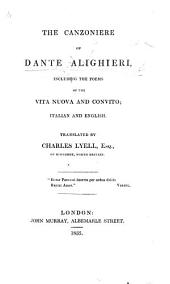 The Canzoniere of Dante Alighieri, Including the Poems of the Vita Nuova and Convito ... Translated by Charles Lyell