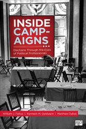 Inside Campaigns: Elections through the Eyes of Political Professionals