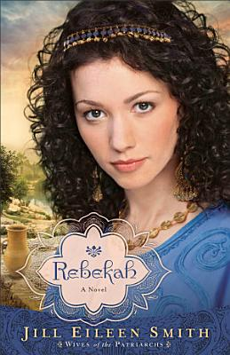 Rebekah  Wives of the Patriarchs Book  2