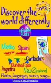 Discover the world differently n°3: Travel with your child and open his/her mind! Argentina, Mexico, Spain, Cambodia, Burkina Faso, New Zealand