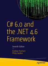 C# 6.0 and the .NET 4.6 Framework: Edition 7