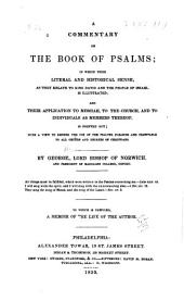 A commentary on the book of Psalms, in which their literal in historical sense, as they relate to King David and the people of Israel, is illustrated and their application to Messiah, to the church, and to individuals, as members thereof, is pointed out: with a view to render the use of the Psalter pleasing and profitable to all orders and degrees of Christians