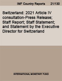 Switzerland  2021 Article IV Consultation Press Release  Staff Report  Staff Statement  and Statement by the Executive Director for Switzerland PDF