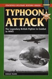 Typhoon Attack: The Legendary British Fighter in Combat in World War II