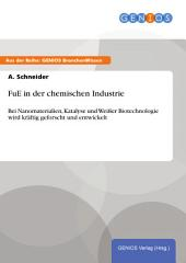 FuE in der chemischen Industrie: Bei Nanomaterialien, Katalyse und Weißer Biotechnologie wird kräftig geforscht und entwickelt